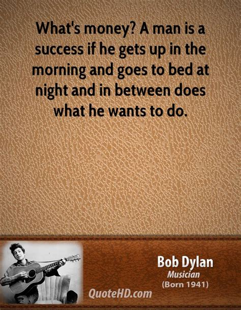 what he wants in bed bob dylan success quotes quotehd