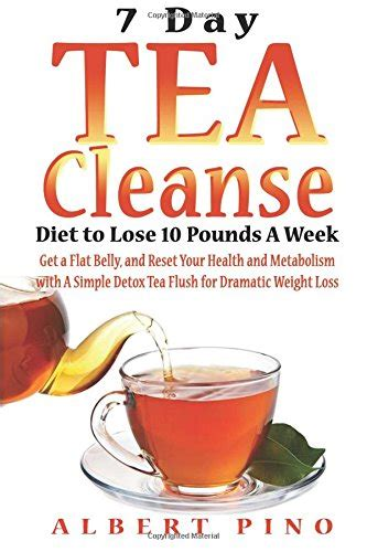 7 Day Green Tea Detox by Tea Cleanse 7 Day Tea Cleanse Diet To Lose 10 Pounds A