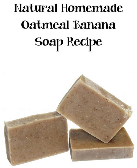 Organic Handmade Soap Recipes - banana oatmeal soap recipe