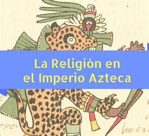 imagenes de los aztecas animadas la religi 243 n de los aztecas dioses y templos cultura