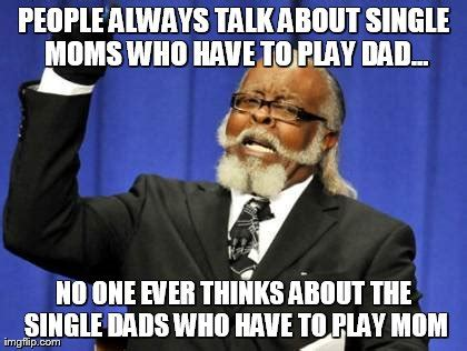 Single Dad Meme - too damn high meme imgflip