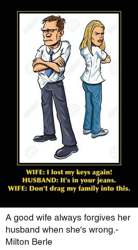 wife i lost my keys again husband it s in your jeans wife