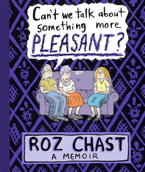 can t we talk about something more pleasant a memoir s breakfast with roz chast