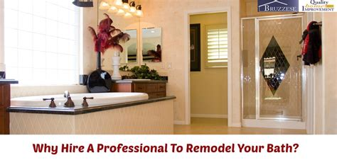 why hire a professional to remodel your bath bruzzese