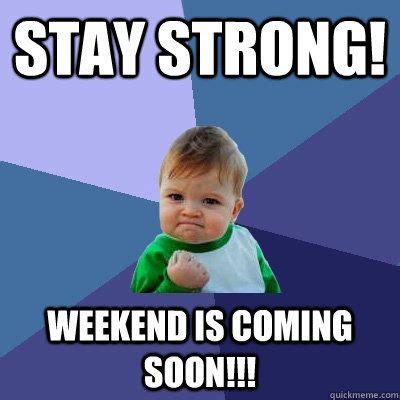 stay strong weekend  coming  pictures