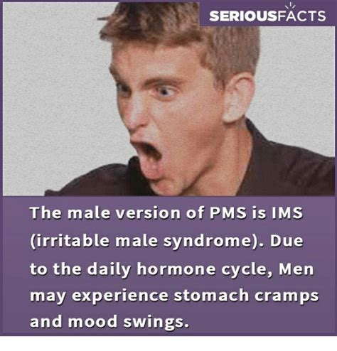irritable mood swings seriousfacts the male version of pms is ims irritable male