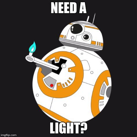 Who Needs Light by Bb 8 Need A Light Imgflip