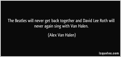 Halen Are Getting Back Together With David Roth the beatles will never get back together and david