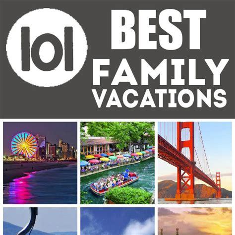 best family vacations 101 best family vacations the dating divas