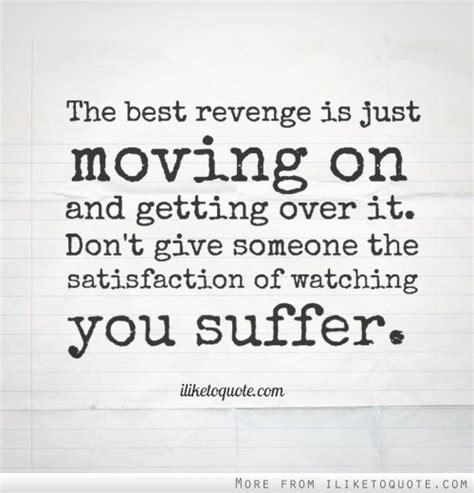 is someone getting the best of you the best is just moving on and getting it
