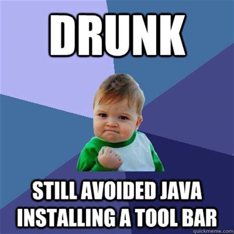 Drunk Kid Meme - drunk still avoided java installing a tool bar success