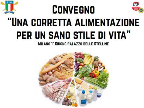 un alimentazione corretta convegno su quot una corretta alimentazione per un sano stile