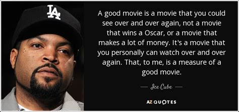 good biography movie ice cube quote a good movie is a movie that you could see