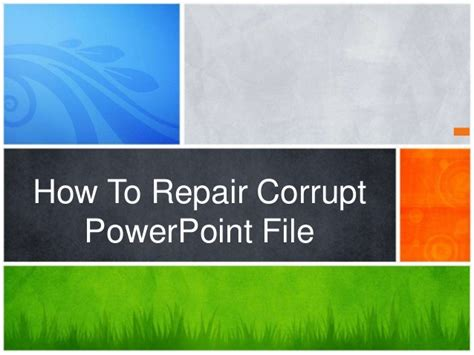 fix your corrupted powerpoint presentation file in few clicks fix corrupt power point file