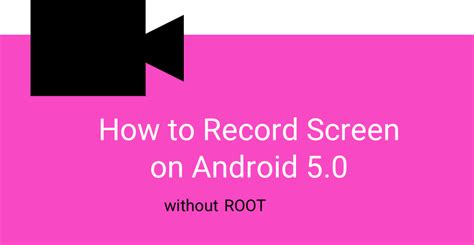 how to record on android how to record screen in android 5 0 lollipop without root infocurse