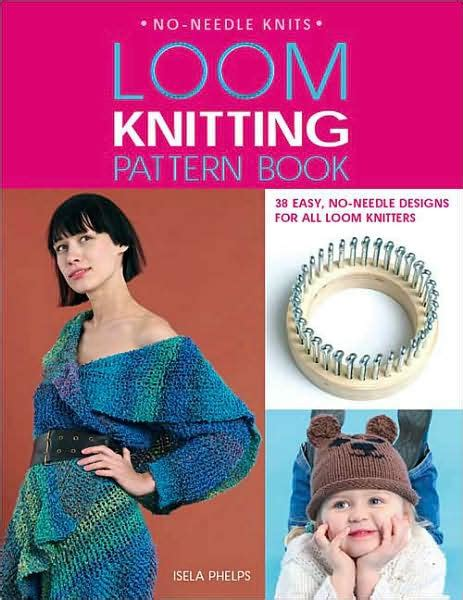 loom knitting books loom knitting pattern book 32 easy no needle designs for