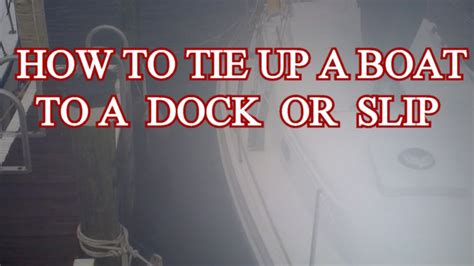 boat knots youtube how to tie up a boat to dock or slip 4 point tie up youtube