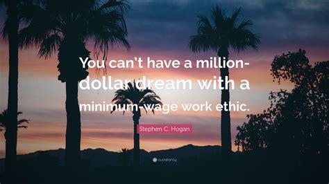 stephen  hogan quote     million dollar dream   minimum wage work ethic