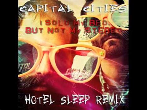 sleeping in my bed remix capital cities i sold my bed but not my stereo hotel