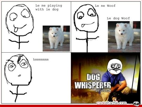 Dogs Rage Whisperer Rage Comics Ragestache Raaaaage Whisperer Lol And Rage