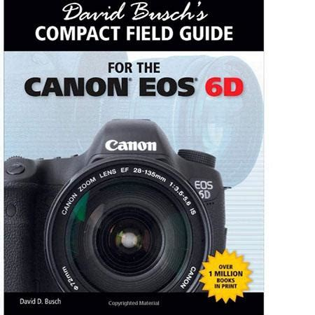 david busch s compact field guide for canon eos 6d