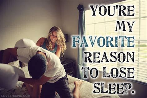 youre my favorite reason to lose sleep quotes