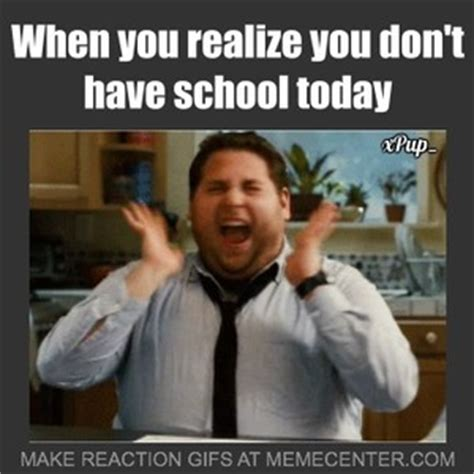 School Today Meme - when you realize that you don t have school today by xpup