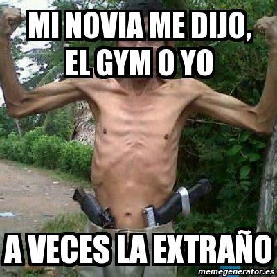 Memes En El Gym - meme personalizado mi novia me dijo el gym o yo a veces