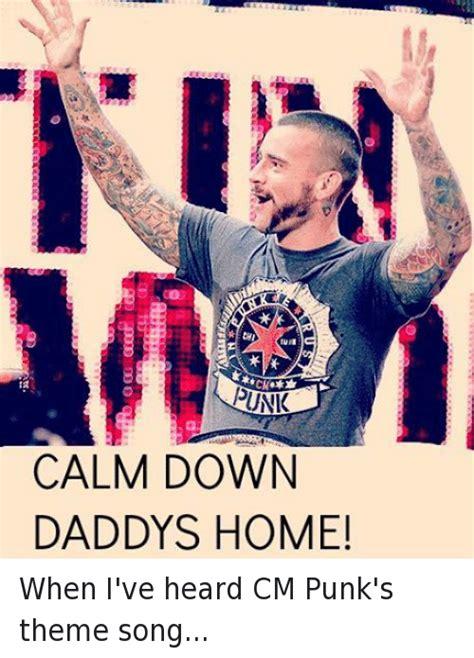 theme songs home punk calm down daddys home when i ve heard cm punk s