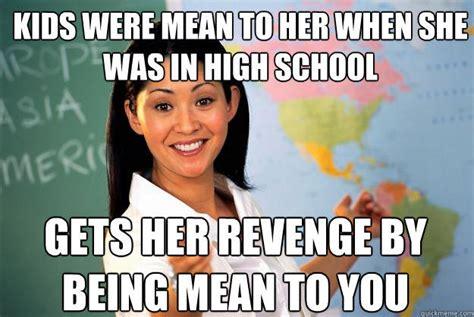 High School Teacher Memes - image 172253 unhelpful high school teacher know