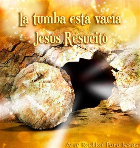 imagenes de jesus esta vivo jes 250 s resucit 243 161 la tumba est 225 vac 237 a imagenes