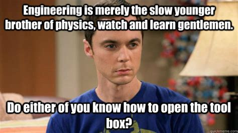 Engineering Major Meme - why physicists make fun of engineers are you team