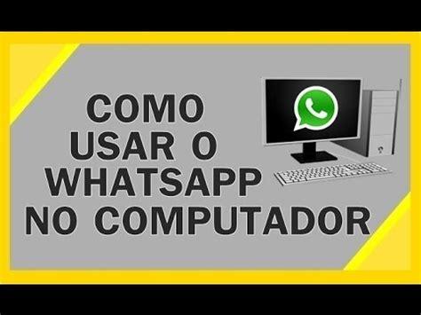 tutorial para instalar o whatsapp como instalar o whatsapp no pc 2017 youtube