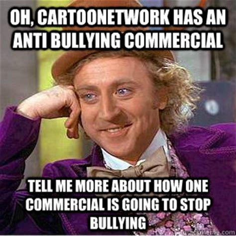 Anti Bullying Meme - oh cartoonetwork has an anti bullying commercial tell me
