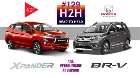 Sparepart Honda Vs Mitsubishi h2h 129 mitsubishi xpander vs honda br v
