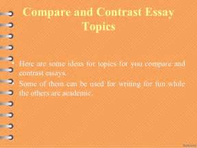 Compare And Contrast Essay Topic Ideas topics for a compare and contrast essay scirnesogui cba pl