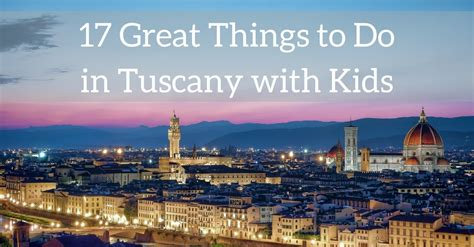 best things to do in tuscany 17 great things to do in tuscany with the parent