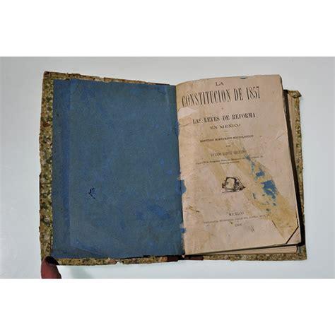libro las leyes de la la constituci 243 n de 1857 las leyes de reforma en m 233 xico