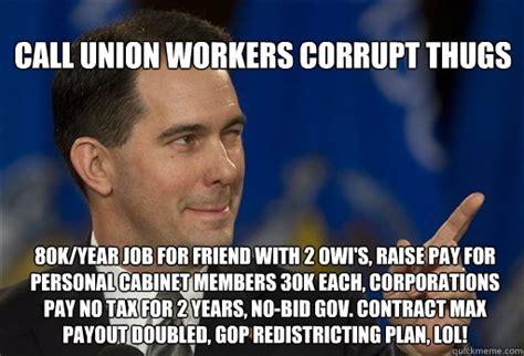 Union Memes - scott walker memes quickmeme