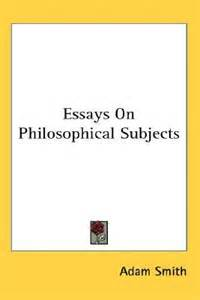 Smith Essays On Philosophical Subjects by Essays On Philosophical Subjects Adam Smith 9781425472542