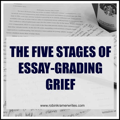 Five Stages Of Essay Writing by The Five Stages Of Essay Grading Grief An Illustrated Guide Robin Kramer Writes