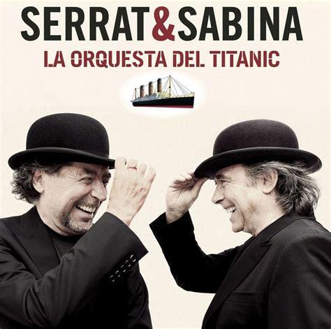 chimenea joaquin sabina letra joaquin sabina serrat nuevo disco orquesta del titanic