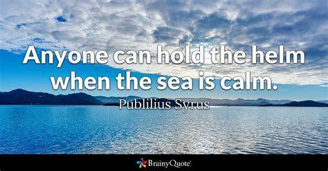 quotes boat and sea anyone can hold the helm when the sea is calm publilius