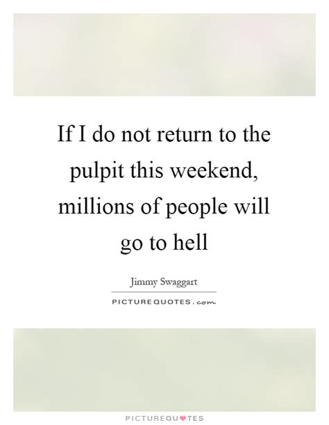 I Did A Lot This Weekend I Attended by If I Do Not Return To The Pulpit This Weekend Millions Of
