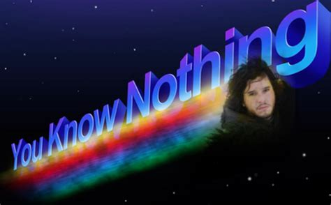 You Know Nothing Meme - you know nothing jon snow know your meme