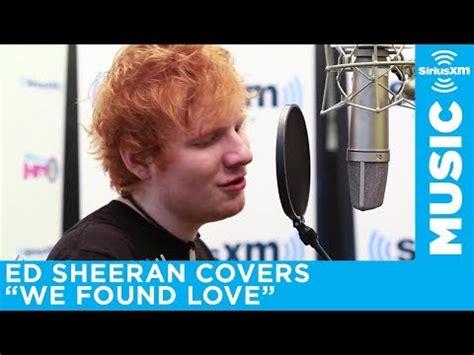 ed sheeran i found love ed sheeran covers rihanna s quot we found love quot live