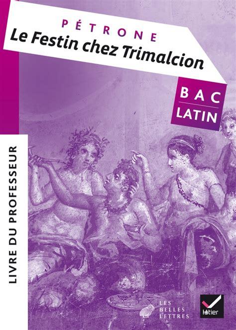 le festin chez trimalcion 240100081x oeuvre compl 232 te latin tle 233 d 2017 le festin chez trimalcion p 233 trone livre du professeur
