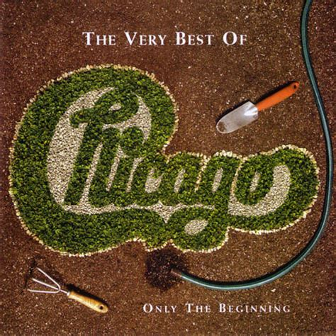 Chicago The Very Best Of Chicago Only The Beginning Best Cover Up Chicago