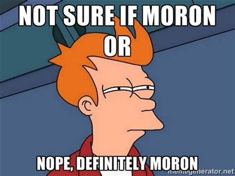 Moron Meme - moron meme google search funny pinterest search