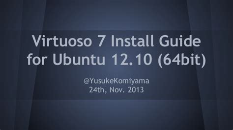 guide for ubuntu virtuoso 7 install guide for ubuntu 12 10 64bit